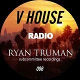 V HOUSE Radio 006   Ryan Truman