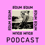 B'DUM B'DUM Podcast #2 - 22 and Still in Love with You