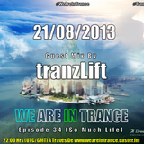We Are In Trance Episode 34 (So Much Life) Guest Mix By tranzLift