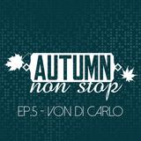 AUTUMN NON STOP EP.5 - VON DI CARLO