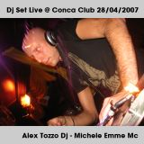 Conca Club Dj Set - Live 2007.04.28 - Alex Tozzo Dj vs Michele Emme Mc