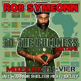 ROB SYMEONN - TO THE FULLNESS MIXTAPE - JAH WARRIOR SHELTER HI-FI