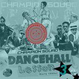 CHAMPION SQUAD - DANCEHALL LESSONS (VOLUME 3