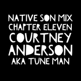 NATIVE SON MIX: Chapter Eleven By Courtney M. Anderson aka Tune Man