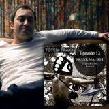 Episode 13 : TOTEM PODCAST with FRANK MAUREL
