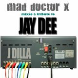 Tribute to J Dilla by Mad Doctor X