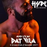 DAT VILA DJ Live @ HYPE (Crisco Club) Recorded  on 9th DECEMBER 2017 (Opening set)