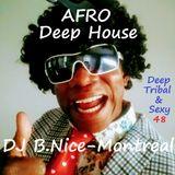 DJ B.Nice - Montreal - Deep, Tribal & Sexy 48 (*Ahaha !! This Crazy DJ's AFRO Deep House is DOPE !*)