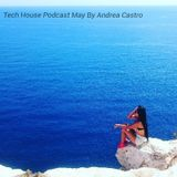 Deep & Tech House Podcast May By Andrea Castro