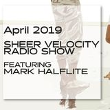 Sheer Velocity Radio Show April 2019 with Mark Halflite
