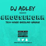 DJ ADLEY #H O U S E W O R  K  (Tech-House-Garage-Bassline)