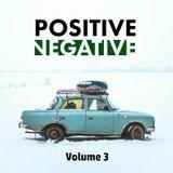 Mark Ellison presents POSITIVE NEGATIVE Volume 3