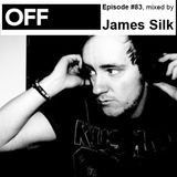 OFF Recordings Podcast Episode #83, mixed by James Silk