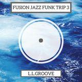 L.L.Groove - Fusion Jazz Funk Trip 3