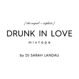 Drunk in Love {the sequel ~ explicit} MIXTAPE // by DJ Sarah Landau