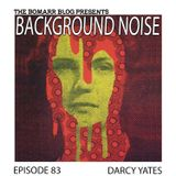 The Bomarr Blog Presents: The Background Noise Podcast Series, Episode 83: Darcy Yates