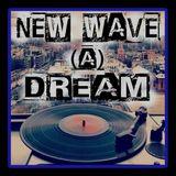 New Wave A Dream - Venerdì 7 Dicembre 2018