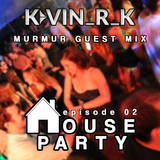The House Party Podcast Ep. 02 (MurMur Guest Mix)