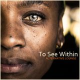 "ALTERNATIVE LOUNGE - ""To See Within"""
