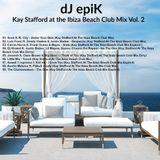 dJ epiK - Kay Stafford at the Ibiza Beach Club Mix Vol. 2