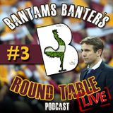 Bantams Banter's Round Table - #3