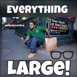 everything LARGE!!!