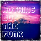 Dr. J Presents: Nothing But The Funk