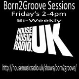 Born2Groove Sessions  - HouseMusicRadio.UK  - 18.08.17