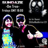 SundaZe - Om Tree - #004 -[1st_hour-Guest-SXtheMadArtist -Radio Q37]