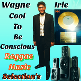 #WAYNE IRIE COOL TO BE CONSCIOUS REGGAE MUSIC SELECTION'S LIVE SHOW.