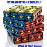 IT'S ALL ABOUT THE OLD SKOOL VOL.3 MIXED BY CRAIG DALZELL