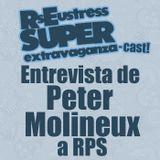 Entrevista de  Peter  Molineux a RPS - RsEustress Super Extravaganza-Cast!