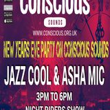 JAZZ COOL & ASHA MIC PLAYING A SPECIAL GUEST LIVE SHOW ON NEW YEARS EVE FOR CONSCIOUS SOUNDS