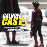Galhofa Cast - 008 | O Espetaculoso Homem Aranha 2