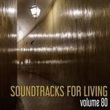Soundtracks for Living - Volume 80