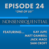 Nonsensequential Podcast - Ep.24: One Of Us