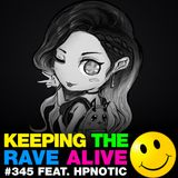 Keeping The Rave Alive Episode 345 feat. Hpnotic