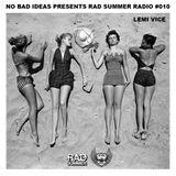 No Bad Ideas presents Rad Summer Radio #010: Lemi Vice
