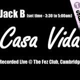 Jack B @ Casa Vida (03:30 - 05:00am set) - Fez Club 14.02.15