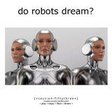 Do Robots Dream? [session 053]