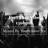 Feel That Vibe 130bpm (Mixed By YøuthAlive-fcs)