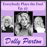 Everybody Plays the Fool, Ep. 37: Dolly Parton