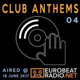 Club Anthems 04 [aired @ eurobeatradio.net]