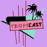"""Tropicast - Episodio 5 """"Visual Visceral"""""""
