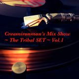 Creamironman's Mix Show Vol.1  ~The Tribal Groove Edition~