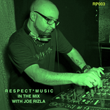 RESPECT MUSIC (RP003) - IN THE MIX WITH JOE RIZLA