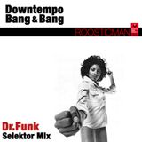 Downtempo Bang & Bang - Dr Funk -  Selekter mix