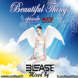 Blease - Beautiful Things episode #009