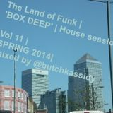 The Land of Funk | 'BOX DEEP' | House sessions| Vol 11 |Spring 2014| mixed by @butchkassidy
