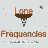 Lone Frequencies [men of the cabin]